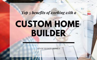 Top 5 reasons to choose a custom home builder