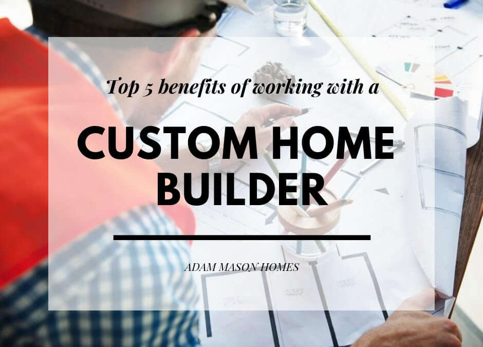 Top 5 reasons to choose a custom home builder