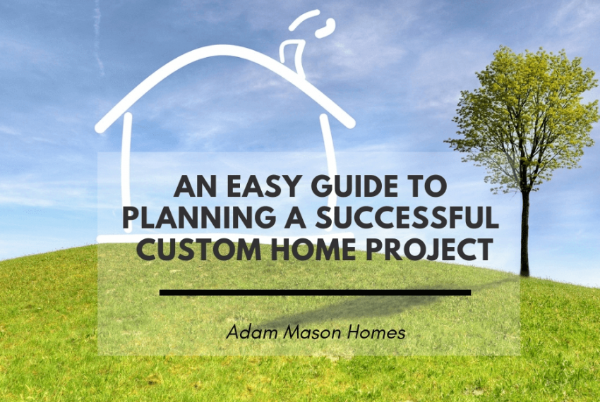 An easy guide to planning a successful custom home