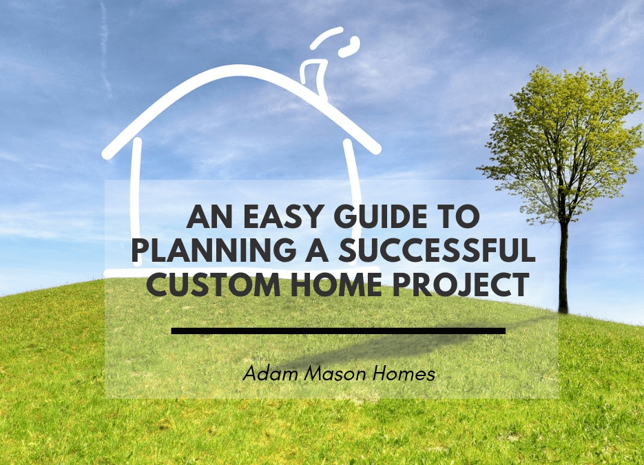 An easy guide to planning a successful custom home project