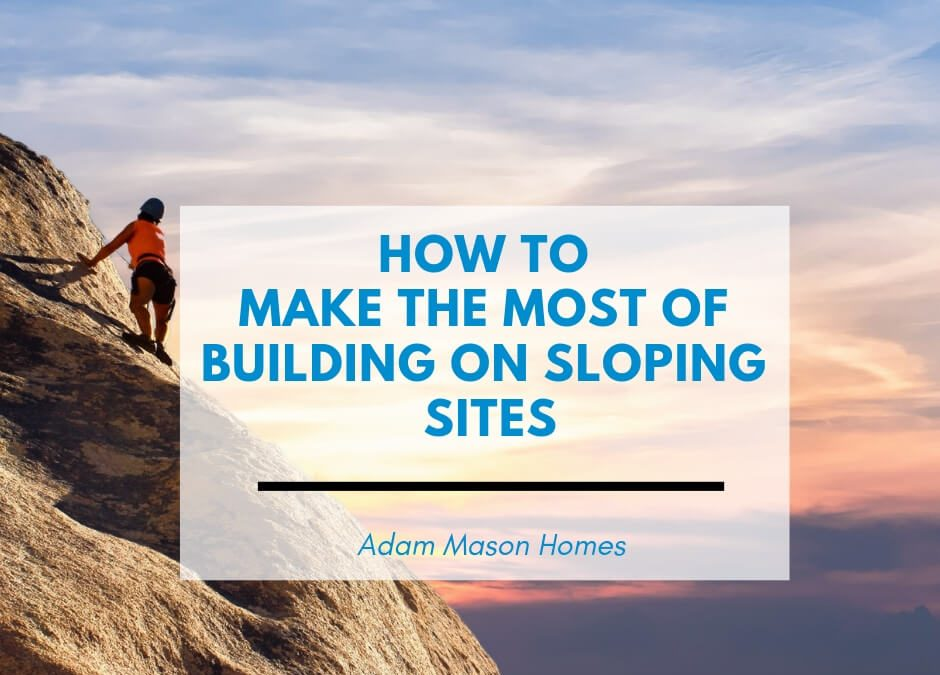 How to make the most of building on sloping sites