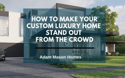 How to make your custom luxury home stand out from the crowd