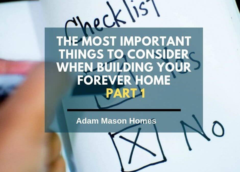 The most important things to consider when building your forever home