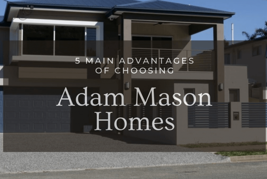 5-main-advantages-of-choosing-Adam-Mason-Homes